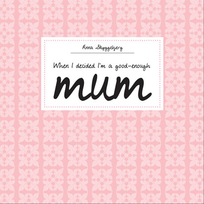 When I decided I'm a good-enough mum